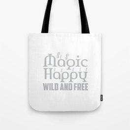 Magic Happy Wild And Free Tote Bag