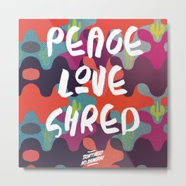 Peace Love Shred Metal Print