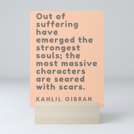 Out of suffering have emerged the strongest souls; the most massive characters are seared with scars Mini Art Print
