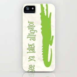 SERIES: see ya later, alligator iPhone Case