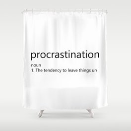 Procrastination Definition Shower Curtain