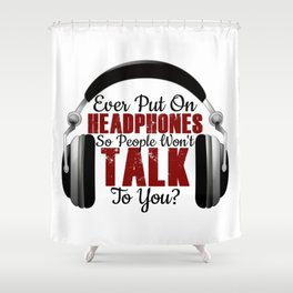 Headphones On Shut Idiots Jerks Morons Up Shower Curtain