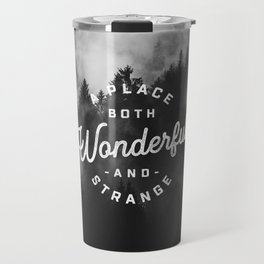 A Place Both Wonderful and Strange Travel Mug