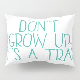 Don't Grow Up It's A Trap, Kids Room Decor, Baby Room Wall Art, Gift For Kid Pillow Sham