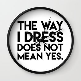 The Way I Dress Does Not Mean Yes Wall Clock