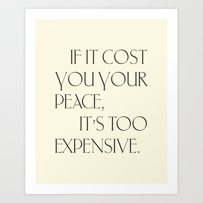 162f626ccb34 Daily Quotes 16/365: If it cost you your peace it's too expensive Art Print  by typeitout