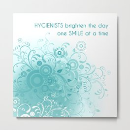 HYGIENISTS brighten the day one SMILE at at time Metal Print