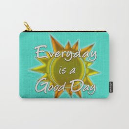 Everyday is a Good Day Carry-All Pouch
