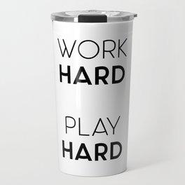 Work Hard / Play Hard Quote Travel Mug