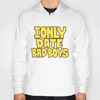 arya Hoodies featuring I only date bad boy - Lucy by Arya