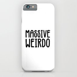 Massive weirdo.Hipster gifts. Cool vibes only. Funny Geek iPhone Case