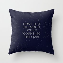 Don't Lose The Moon While Counting The Stars Throw Pillow