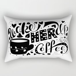 Wake Her Up With Coffee (black and white) Rectangular Pillow