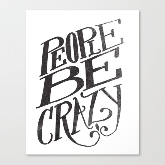 PEOPLE BE CRAZY Canvas Print