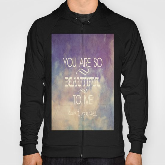 You Are So Beautiful... To Me Hoody