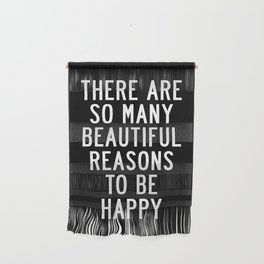 There Are So Many Beautiful Reasons to Be Happy black and white typography poster home wall decor Wall Hanging