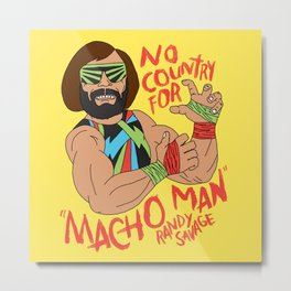 NO COUNTRY FOR MACHO MAN Metal Print