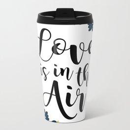 Love is in the Air Metal Travel Mug
