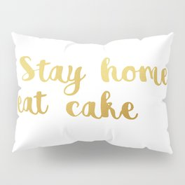 Stay home Eat cake Pillow Sham