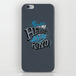 So What if all my Heroes are the Losing Kind iPhone Skin