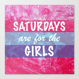 Saturdays are for the Girls Canvas Print