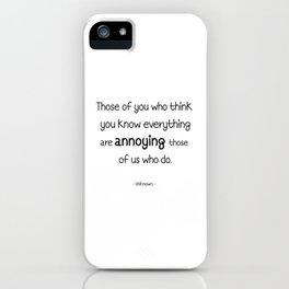 Those of you who think you know everything are annoying those of us who do. iPhone Case