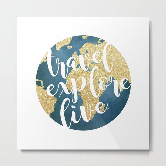 Travel, Explore, Live Metal Print