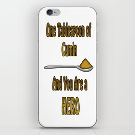 One tablespoon of cumin and you are a hero iPhone Skin