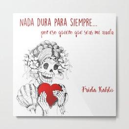 Frida Kahlo - Eres mi nada Metal Print