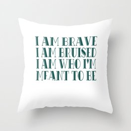 I am Brave I am Bruised T-shirt I Am Me Let Me Be Throw Pillow
