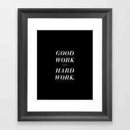 Good Work Takes Hard Work - black Framed Art Print