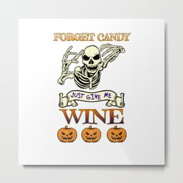 Halloween Costume Forget Candy Just Give Me Wine Gift Metal Print