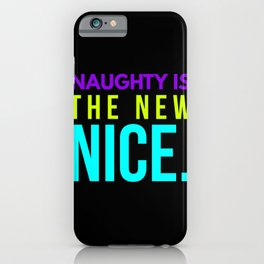 Naughty Is The New Nice. iPhone Case