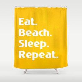 Eat. Beach. Sleep. Repeat Shower Curtain