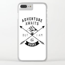 Too Broke for Adventures Clear iPhone Case