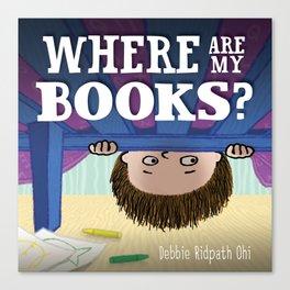 WHERE ARE MY BOOKS? Canvas Print