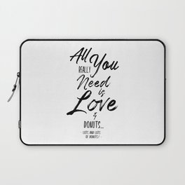 All you need is love and donuts | Funny Word Art Laptop Sleeve