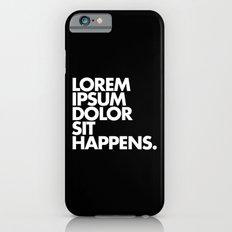 LOREM IPSUM DOLOR SIT HAPPENS Slim Case iPhone 6s