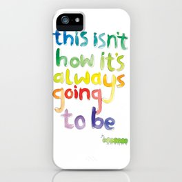 This isn't how it's always going to be iPhone Case