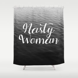 Be a Nasty Woman Shower Curtain