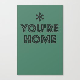 You're Home Canvas Print