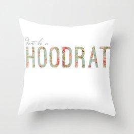 don't be a hoodrat Throw Pillow