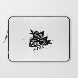 You're Killing Me, Buster Laptop Sleeve