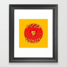 Pizza Fuckers Framed Art Print