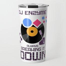 DJ Enzyme - Always Breaking It Down Travel Mug