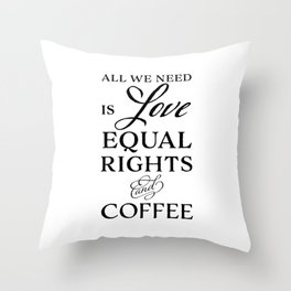 Love, Equal Rights, and Coffee Throw Pillow