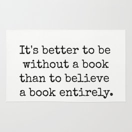 It's better to be without a book than to believe a book entirely. Rug