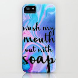 Wash My Mouth Out With Soap iPhone Case