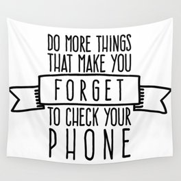 Do more things that make you forget to check your phone Wall Tapestry