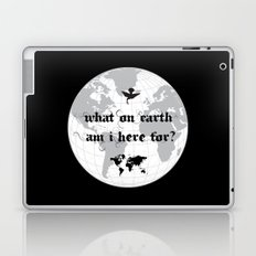 What On Earth  Am I Here For? Laptop & iPad Skin